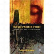 The Securitization of Rape Women, War and Sexual Violence