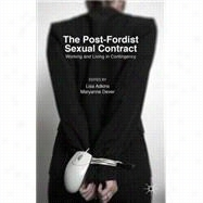 The Post-Fordist Sexual Contract Working and Living in Contingency