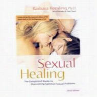 Sexual Healing : The Completest Guide to Overcoming Common Sexual Problems