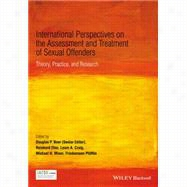 International Perspectives on the Assessment and Treatment of Sexual Offenders : Theory, Practice and Research