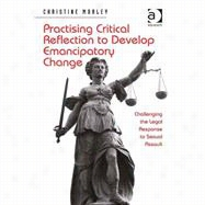 Practising Critical Reflection to Develop Emancipatory Change: Challenging the Legal Response to Sexual Assault